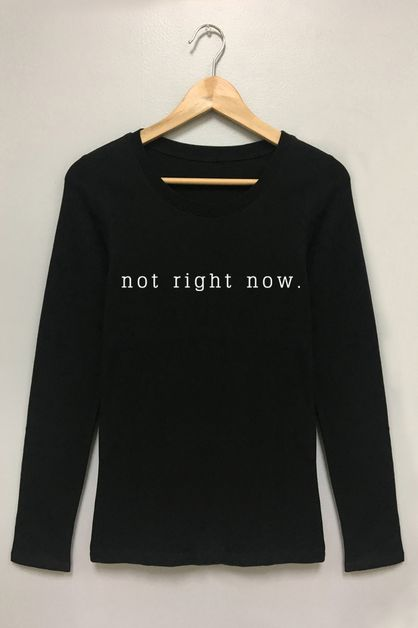 Not Right Now Graphic Long Sleeve - orangeshine.com
