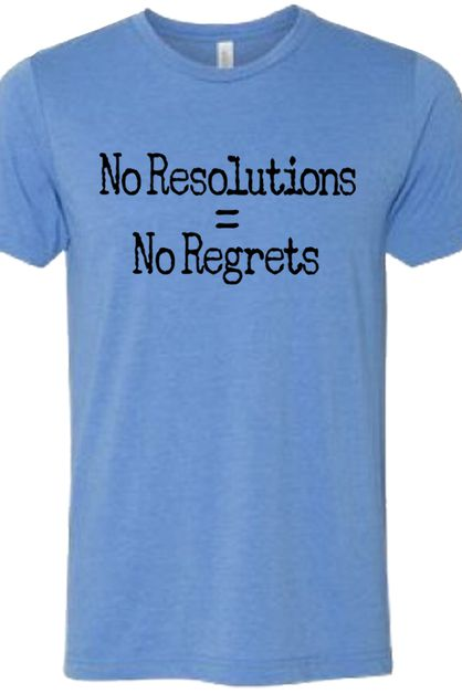 No Resolutions Equals No Regrets Tee - orangeshine.com