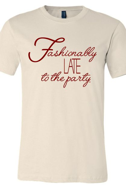 Fashionably Late To The Party Tee - orangeshine.com