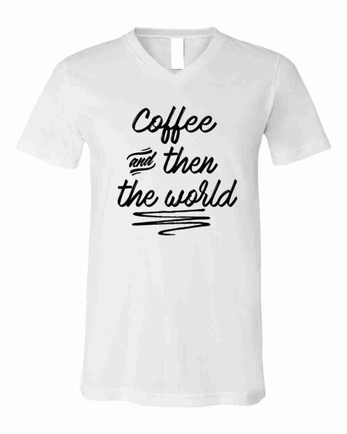 Coffee and then the World V-Neck Tee - orangeshine.com