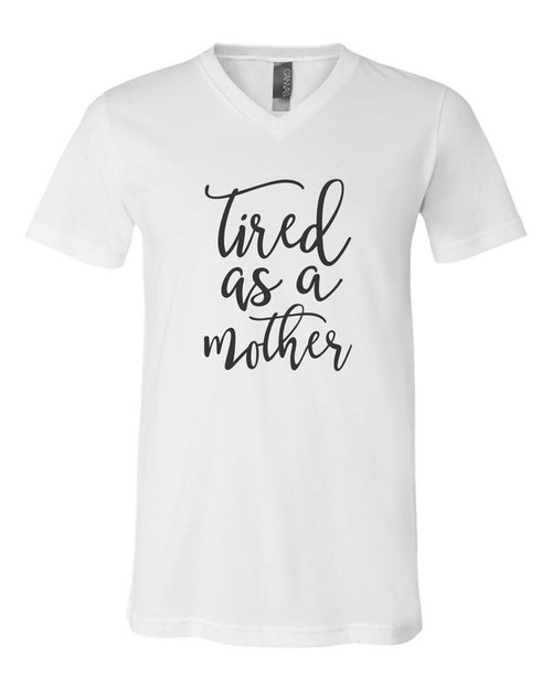 Tired as a Mother V-Neck Tee - orangeshine.com