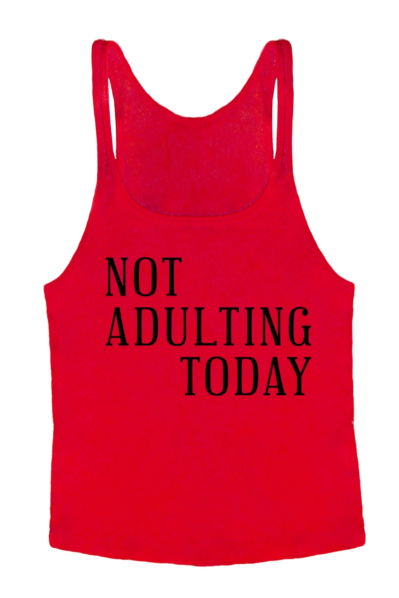 NOT ADULTING TODAY TANK TOP - orangeshine.com