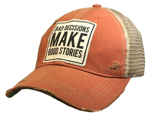 Bad Decisions Make Good Stories Hat - orangeshine.com