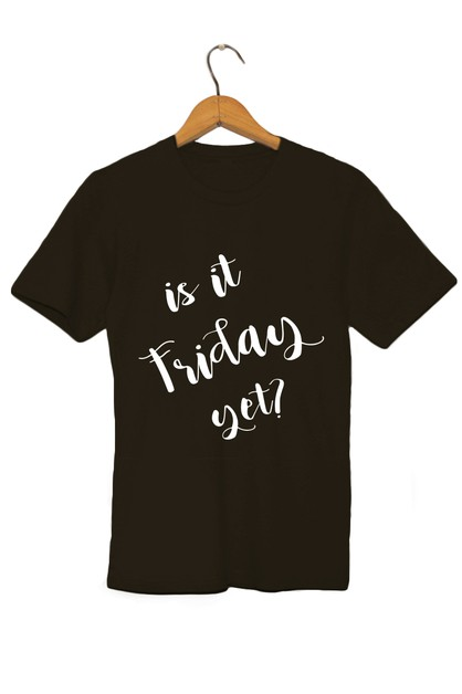 Is It Friday Yet Tee - orangeshine.com