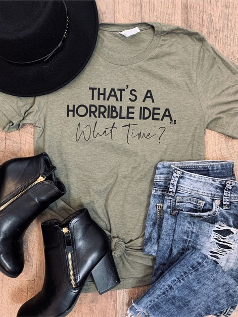 Thats a Horrible Idea Graphic Tee - orangeshine.com
