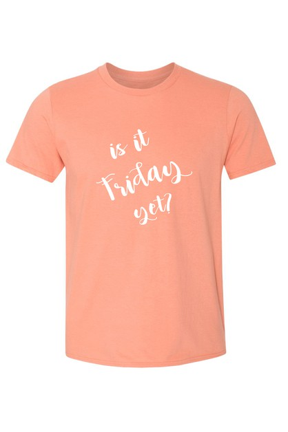 IS IT FRIDAY YET SHIRT - orangeshine.com