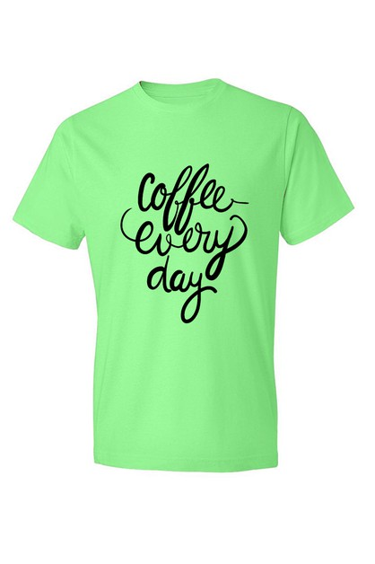 COFFEE EVERY DAY SHIRT - orangeshine.com