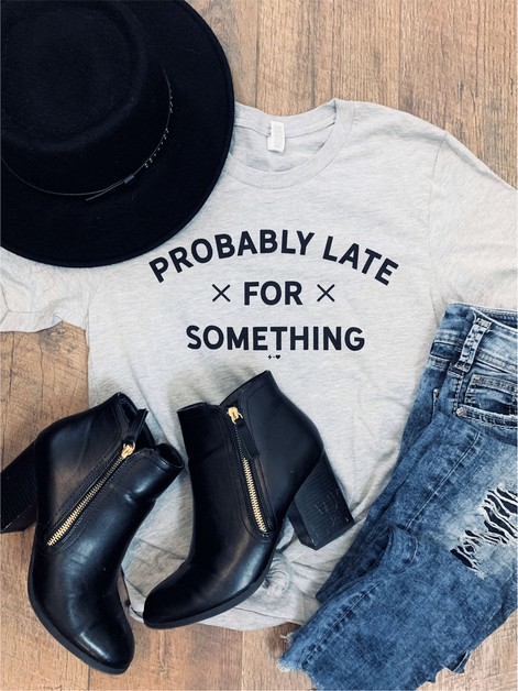 Probably Late for Something Tee - orangeshine.com