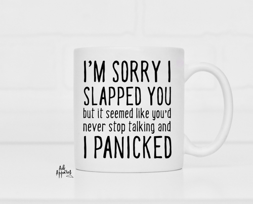 Sorry I Slapped You Mug - orangeshine.com