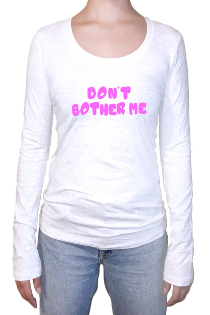 DONT BOTHER ME LONG SLEEVE SHIRT - orangeshine.com
