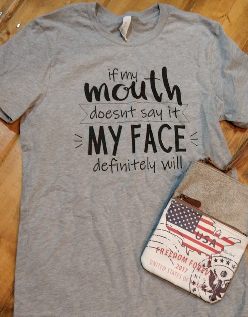 If My Mouth Doesnt Say It My Face  - orangeshine.com