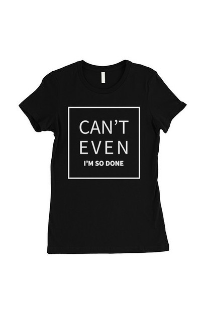 Cant Even So Done T-Shirt - orangeshine.com