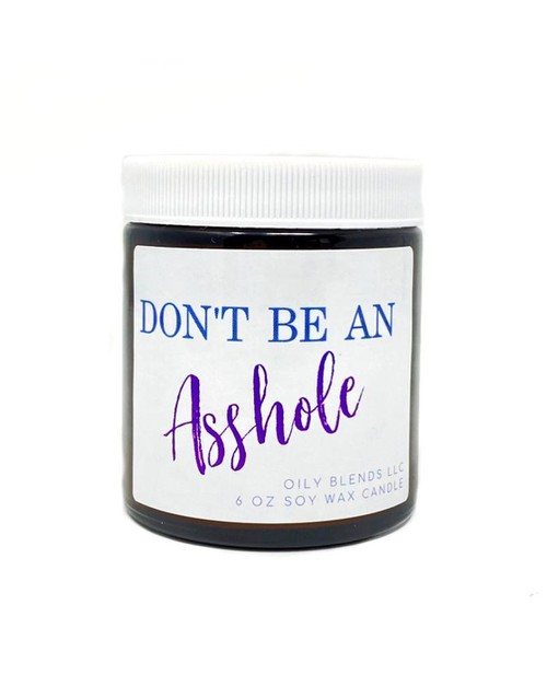 Dont Be an Asshole Soy Wax Candle - orangeshine.com