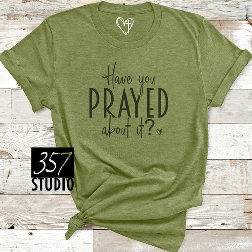 Have You Prayed About It - orangeshine.com