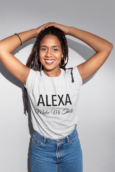 Alexa Make Me Thick Shirt - orangeshine.com