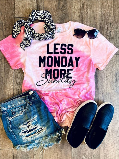 Less Sunday More Monday Tie Dye - orangeshine.com