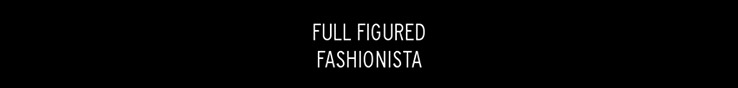 FULL FIGURED FASHIONISTA - orangeshine.com